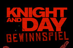 Knight and Day - Gewinnspiel